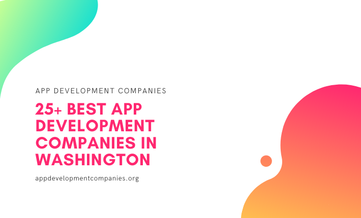 25+ Best App Development Companies In Washington